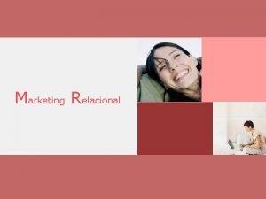 Marketing Relacional Objetivo Desarrollo del concepto de Marketing