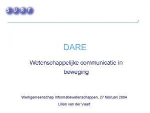 DARE Wetenschappelijke communicatie in beweging Werkgemeenschap Informatiewetenschappen 27