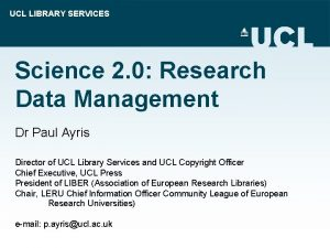 UCL LIBRARY SERVICES Science 2 0 Research Data