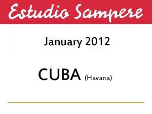 January 2012 CUBA Havana Why Cuba n Estudio