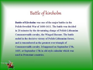Battle of kircholm Battle of Kircholm was one
