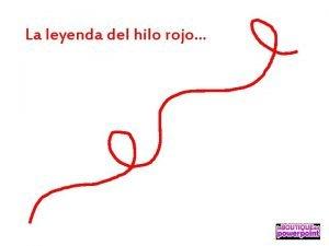 La leyenda del hilo rojo Cuenta una leyenda