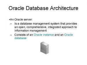 Oracle Database Architecture An Oracle server Is a