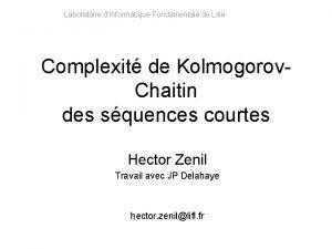 Laboratoire dInformatique Fondamentale de Lille Complexit de Kolmogorov
