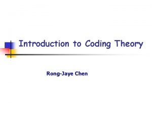 Introduction to Coding Theory RongJaye Chen Outline n