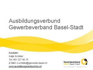 Ausbildungsverbund Gewerbeverband BaselStadt Kontakt Katja Schilder Tel 061