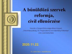 A bnldz szervek reformja civil ellenrzse Kszlt a