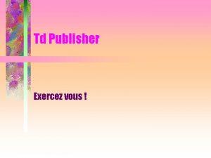 Td Publisher Exercez vous Il vous est propos