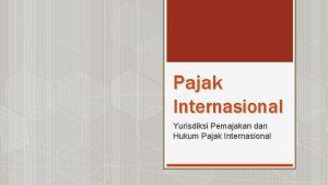 Pajak Internasional Yurisdiksi Pemajakan dan Hukum Pajak Internasional