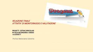 RELAZIONE FINALE ATTIVITA DI MONITORAGGIO E VALUTAZIONE PROGETTI