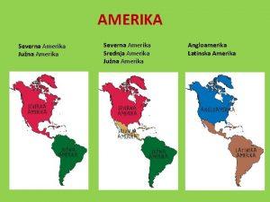 AMERIKA Severna Amerika Juna Amerika Severna Amerika Srednja