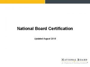 National Board Certification Updated August 2018 Our Mission