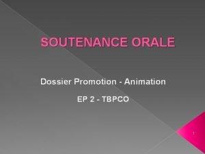 SOUTENANCE ORALE Dossier Promotion Animation EP 2 TBPCO