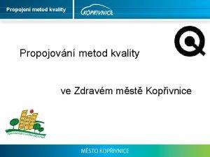 Propojen metod kvality Propojovn metod kvality ve Zdravm