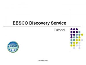 EBSCO Discovery Service Tutorial support ebsco com Welcome