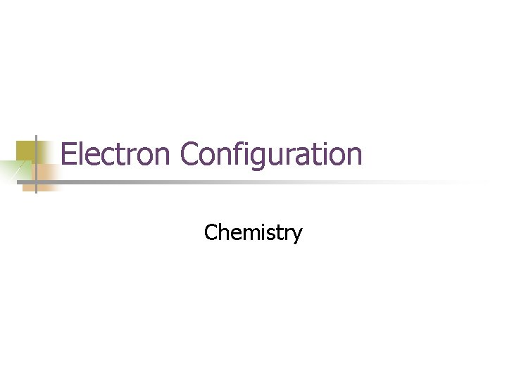 Electron Configuration Chemistry Electron Configuration The way electrons