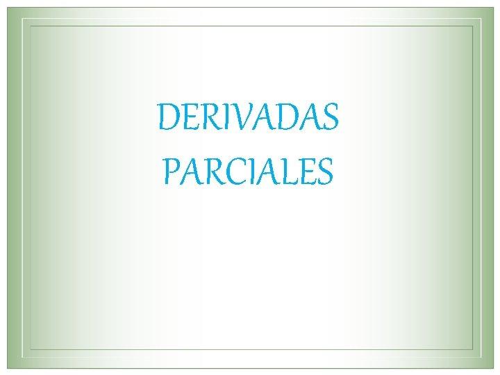 DERIVADAS PARCIALES Las derivadas parciales tambin se denotan