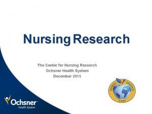 Nursing Research The Center for Nursing Research Ochsner