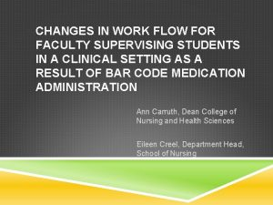 CHANGES IN WORK FLOW FOR FACULTY SUPERVISING STUDENTS