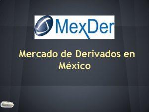 Mercado de Derivados en Mxico Mex Der Mercado