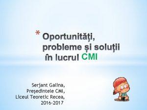 CMI Serjant Galina Preedintele CMI Liceul Teoretic Recea