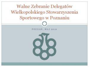 Walne Zebranie Delegatw Wielkopolskiego Stowarzyszenia Sportowego w Poznaniu
