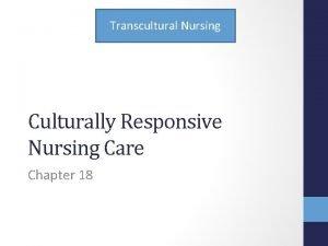 Transcultural Nursing Culturally Responsive Nursing Care Chapter 18