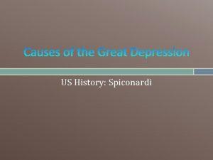 Causes of the Great Depression US History Spiconardi