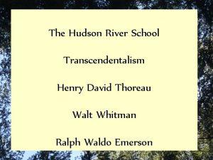 The Hudson River School Transcendentalism Henry David Thoreau