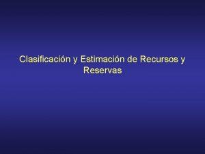 Clasificacin y Estimacin de Recursos y Reservas Clasificacin