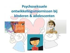 Psychoseksuele ontwikkelingsstoornissen bij kinderen adolescenten Psychoseksuele Ontwikkelingsstoornissen bij