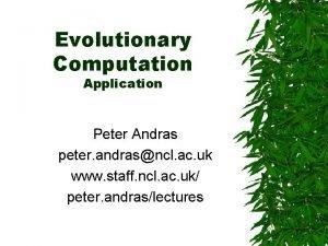 Evolutionary Computation Application Peter Andras peter andrasncl ac
