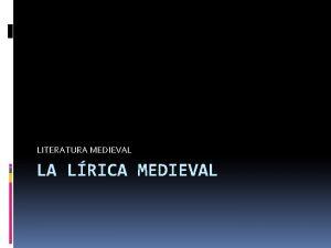 LITERATURA MEDIEVAL LA LRICA MEDIEVAL Edad Media CONTEXTO