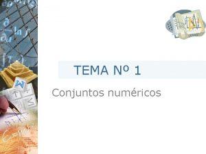 TEMA N 1 Conjuntos numricos Aprendizajes esperados Utilizar