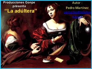 Producciones Gonpe presenta La adltera Autor Pedro Martnez