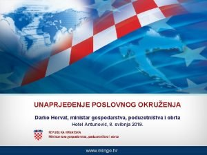 UNAPRJEENJE POSLOVNOG OKRUENJA Darko Horvat ministar gospodarstva poduzetnitva
