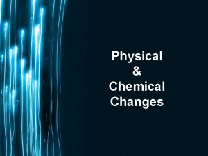 Physical Chemical Changes Page 1 Physical Changes A