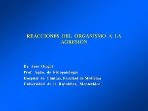 REACCIONES DEL ORGANISMO A LA AGRESIN Dr Jos
