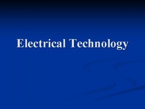 Electrical Technology What is Electrical Technology n Electrical