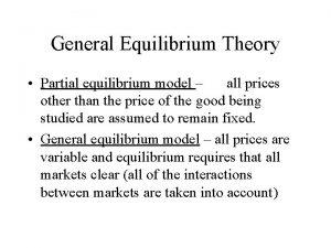 General Equilibrium Theory Partial equilibrium model all prices