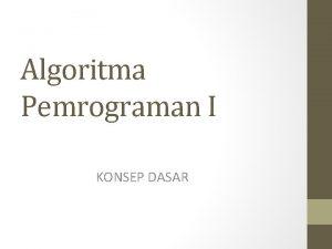 Algoritma Pemrograman I KONSEP DASAR Apakah Algoritma itu
