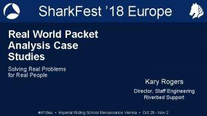 Shark Fest 18 Europe Real World Packet Analysis