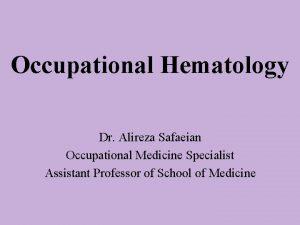 Occupational Hematology Dr Alireza Safaeian Occupational Medicine Specialist