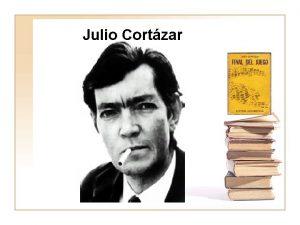 Julio Cortzar Quin es Julio Cortzar Un maestro