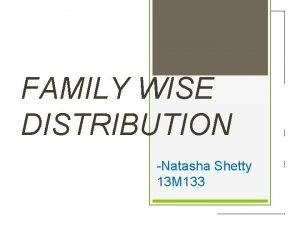 FAMILY WISE DISTRIBUTION Natasha Shetty 13 M 133