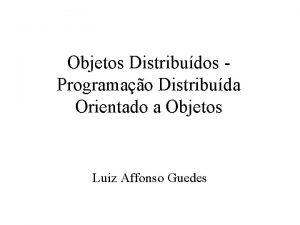 Objetos Distribudos Programao Distribuda Orientado a Objetos Luiz