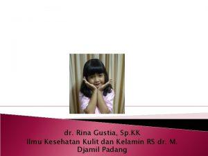 dr Rina Gustia Sp KK Ilmu Kesehatan Kulit