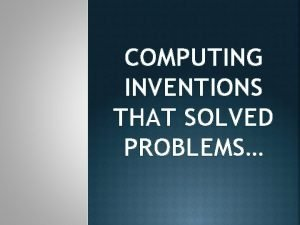 COMPUTING INVENTIONS THAT SOLVED PROBLEMS Invention TELEPHONE First