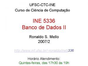 UFSCCTCINE Curso de Cincia de Computao INE 5336