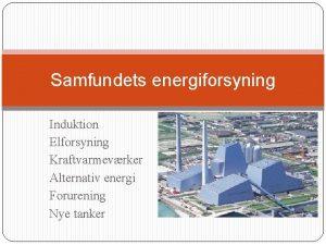 Samfundets energiforsyning Induktion Elforsyning Kraftvarmevrker Alternativ energi Forurening